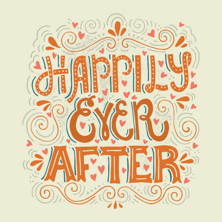 Hand drawn lettering Happily Ever After. Vector art. Handwritten quote for valentine card, wedding invitation or poster.
