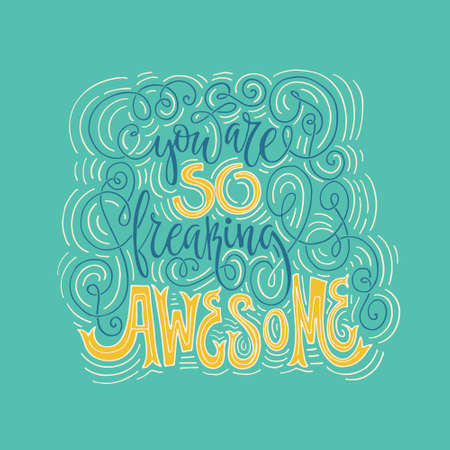 You are so freaking awesome - hand drawn lettering. Vector art. Calligraphic poster. Unique apparel design. Banque d'images - 112237900