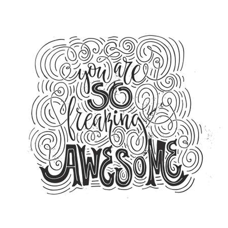 You are so freaking awesome - hand drawn lettering. Vector art. Calligraphic poster. Unique apparel design.