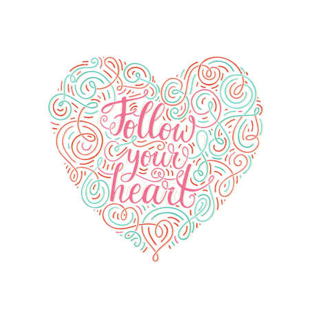 Ornate handdrawn lettering Follow Your Heart. Ispirational typography. Calligraphic illustration for t-shirt design, notebook cover, housewarming poster.
