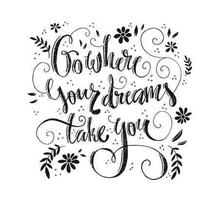 Go where your dreams take you - unique lettering. Inspirational quote. T-shirt or apparel design. Housewarming poster. Illustration