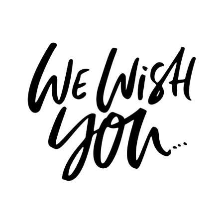 We Wish You - design calligrafico unico di Natale e Capodanno per biglietti di auguri e poster. Lettere moderne scritte a mano.