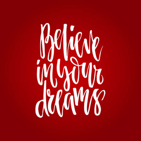 Handdrawn lettering of a phrase Believe in your dreams. Unique typography poster or apparel design. Vector art isolated on background. Inspirational quote.