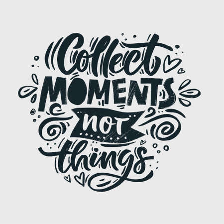 Black and white hand drawn Inspirational quote - Collect Moments not things.