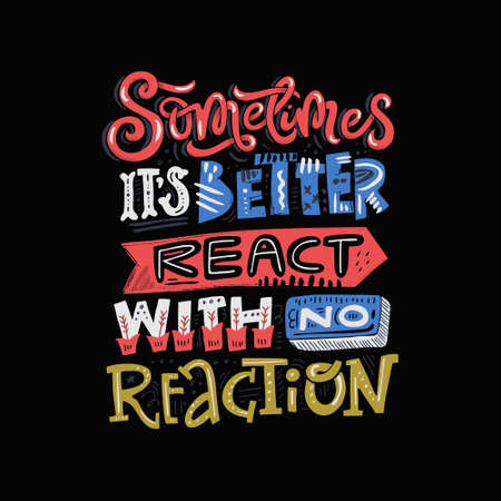 Lettering quote - sometimes its better to react with no reaction. Colorful Insiprational typography.