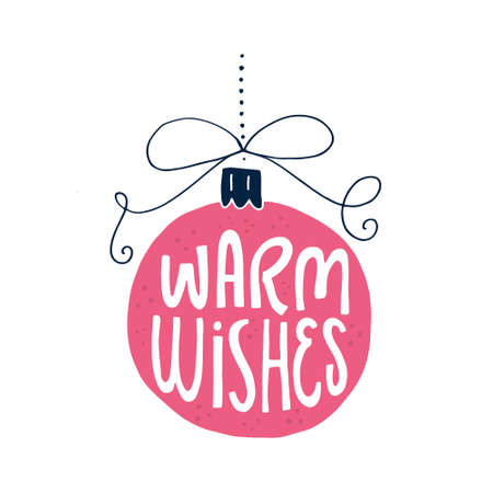 Hand drawn christmas illustration with lettering and drawing. Warm wishes written in christmass ball