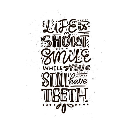 Life is short smile while you still have teeth - fun handdrawn lettering poster.
