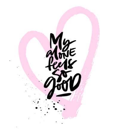 Fun saying - my alone feels so good. Vector anti valentine lettering isolated on background.