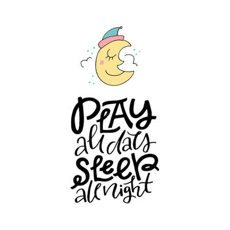 Cute hand drawn illustration of a moon with phrase play all day sleep all night. Great vector art for nursery or childrens room. Stock Illustratie