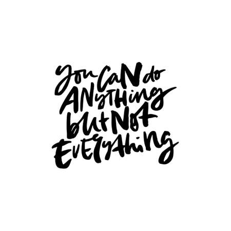 Hand drawn quote made with ink and brush with organic texture. Lettering that says You can do anything but not everything