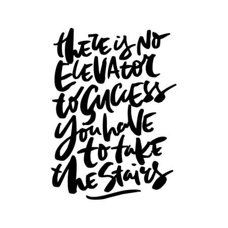 Hand drawn quote made with ink and brush with organic texture. Lettering that says There is no elevators to success