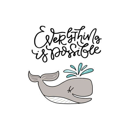 Cute hand drawn illustration of a whale with phrase everything is possible. Great vector art for nursery or childrens room. Illustration