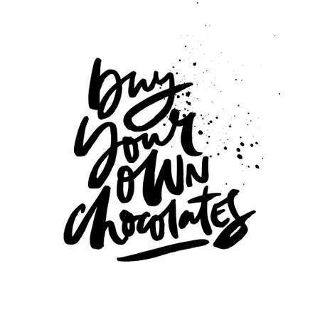 Fun saying - buy your own chocolates. Vector anti valentine lettering isolated on background.