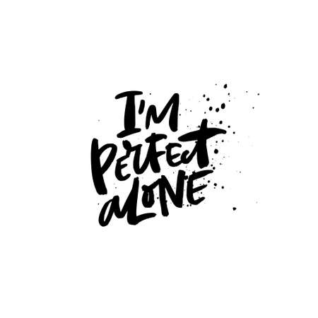 Quote - Im perfect alone. Vector anti valentine lettering isolated on background. Illustration