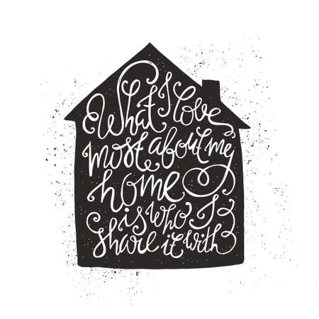 Rough vector romantic typography concept in a shape of a house. What I love about my home is who I share it with - unique hand drawn lettering.