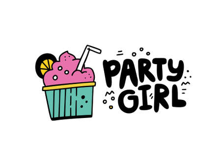 Fun vector illustration with quote party girl bade in bubble style lettering and cupcake coctail. Great for mugs, posters and t-shirts.