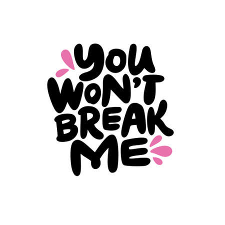 Bold style lettering with a quote you wont break me - great for t-shirts, stickers and patches. Vector illustration.