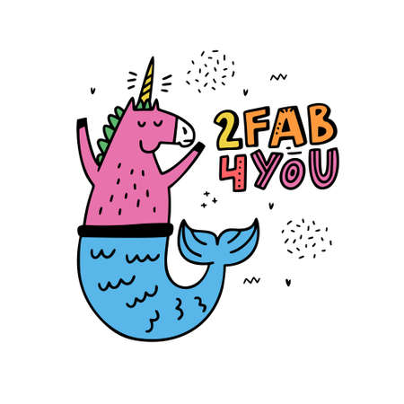 Cartoon style vector illustration with a unicorn mermaid and sign too fab for you. great design element for sticker, patch or poster. Unique and fun drawing.