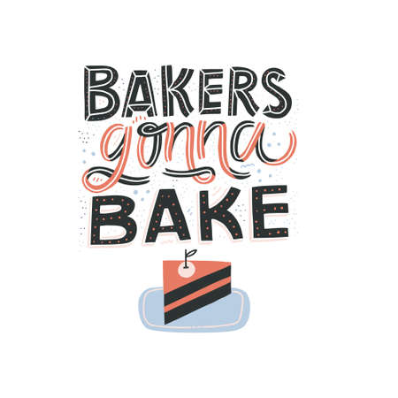 Fun quote for poster made in flat style vector. Bakers Gonna Bake - hand drawn lettering in unique style with illustration of c cake. Illustration