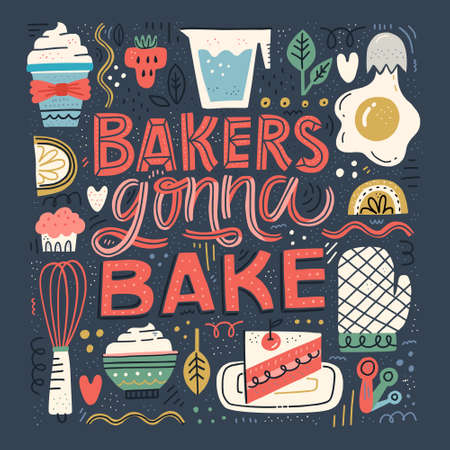 Bakers Gonna Bake - hand drawn lettering in unique style with illustration of baked goods and appliances. Fun quote for poster made in flat style vector.