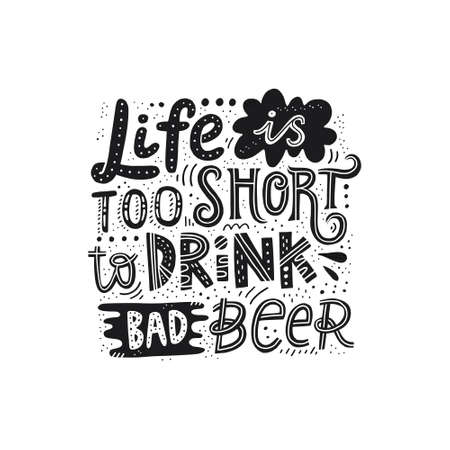 Handdrawn quote Life is too short to drink bad beer. Vector illustration.