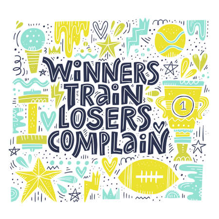 Hand drawn lettering quote winners train losers complain. Vector conceptual illustration - great for posters.