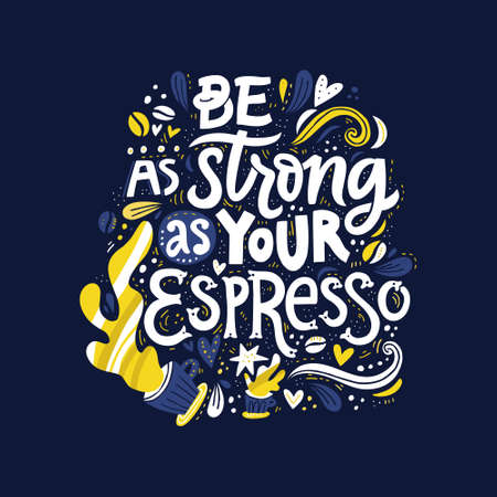 Hand drawn lettering quote be as strong as your espresso. Vector conceptual illustration - great for posters.