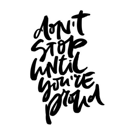 Hand drawn quote made with ink and brush with organic texture. Lettering that says Dont stop unill youre proud
