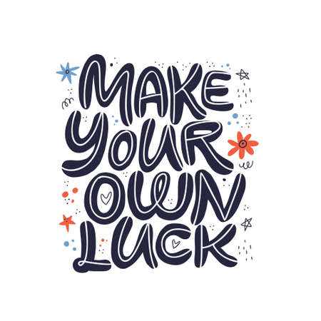 Make your own luck hand drawn vector lettering. Positive slogan illustration. Hand lettered quote. Scandinavian style design element. Motivational and inspirational poster, web banner, greeting card