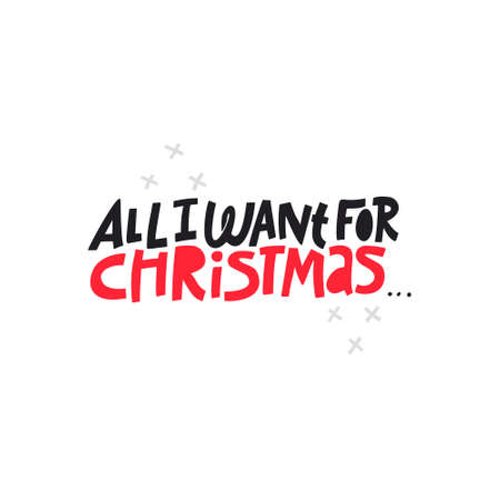 Christmas hand drawn vector lettering. All I want for Christmas quote. Holiday wishlist slogan. Handdrawn wish list clipart. Xmas, New year poster, banner, greeting card isolated design element Illustration