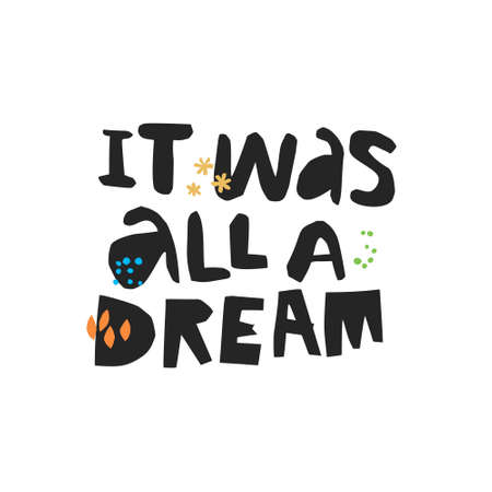It was all a dream hand drawn lettering. Apathy, depression handwritten quote, slogan. Ironic, sarcastic phrase ink brush sketch clipart. Scandinavian style typography. T-shirt, banner, poster design
