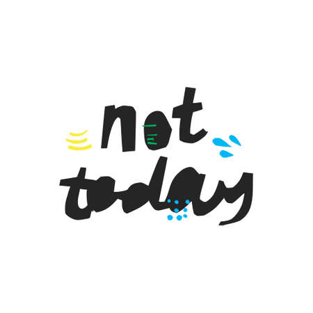 Not today hand drawn black vector lettering. Ironic refuse handwritten quote. Sarcastic slogan, phrase sketch clipart. Scandinavian style ink brush inscription. T-shirt, poster, banner design