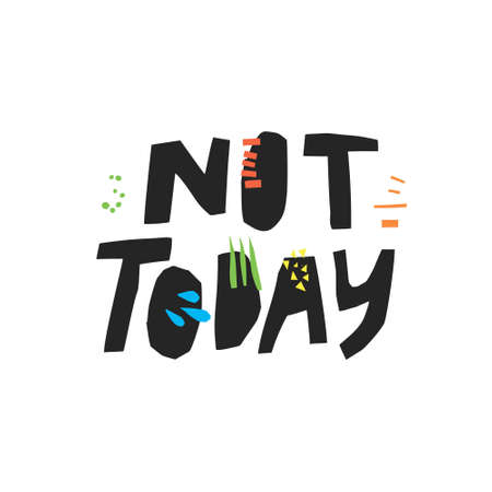 Not today hand drawn vector lettering. Ironic refuse handwritten quote. Sarcastic slogan, phrase sketch stylized typography. Scandinavian style ink brush inscription. T-shirt, poster, banner design