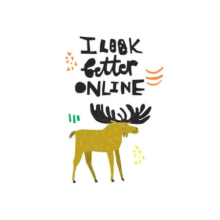 Funny deer hand drawn color illustration. I look better online black lettering. Ironic, sarcastic forest animal scandinavian sketch drawing. Isolated cartoon flat character. Greeting card design