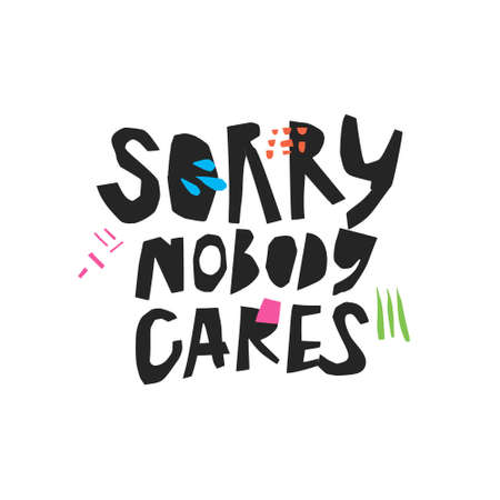 Sorry nobody cares handwritten black calligraphy. Sarcastic, ironic hand drawn quote. Careless phrase sketch lettering. Scandinavian style inscription. Ink brush slogan. T-shirt, poster vector design
