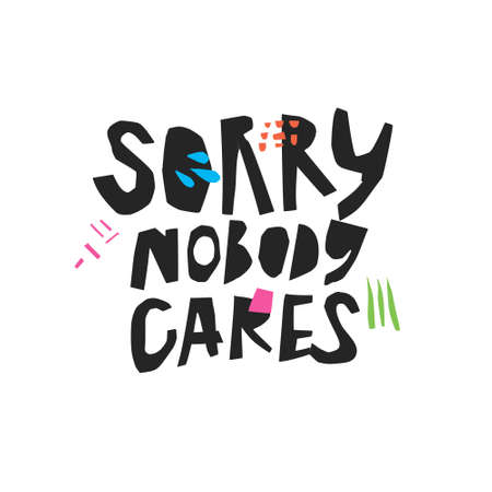 Sorry nobody cares hand drawn black lettering. Sarcastic, ironic hand drawn quote. Careless phrase sketch clipart. Scandinavian style inscription. Ink brush slogan. T-shirt, poster vector design Illustration