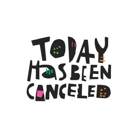 Today has been canceled hand drawn black lettering. Ironic handwritten quote. Sarcastic phrase, slogan sketch calligraphy. Scandinavian style ink brush typography. Textile, poster vector design
