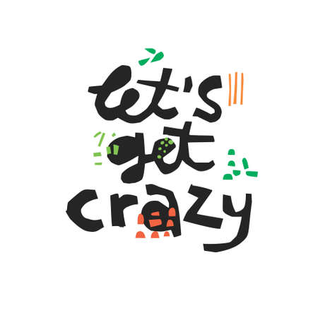 Lets get crazy hand drawn black lettering. Sarcastic ink brush quote. Have fun handwritten slang phrase. Scandinavian style clipart. Go mad, insane sketch inscription. T-shirt vector design