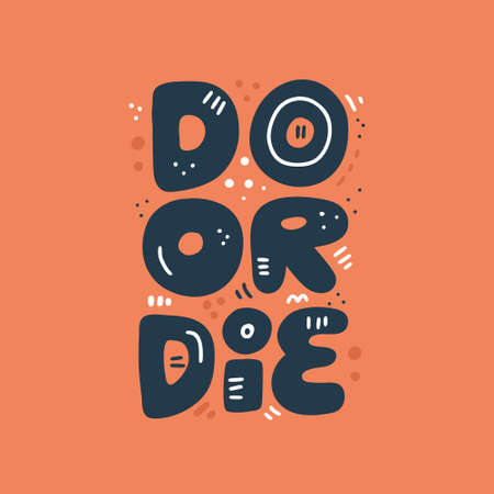 Do or die hand drawn vector lettering. Motivational quote clip art. Scandinavian style typography. Isolated phrase, slogan inscription. Sarcastic, ironic poster, banner, t-shirt design idea