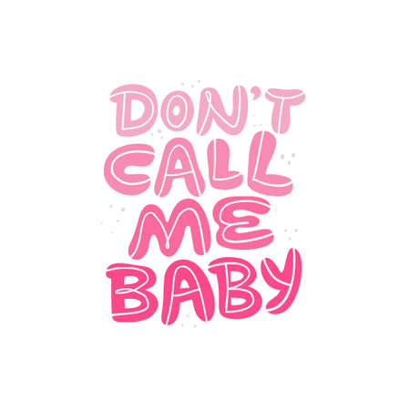 Dont call me baby hand drawn vector lettering. Pink song quote sketch drawing. Inspirational phrase, feminism slogan isolated clipart. Motivational scandinavian style poster, banner design element Vettoriali