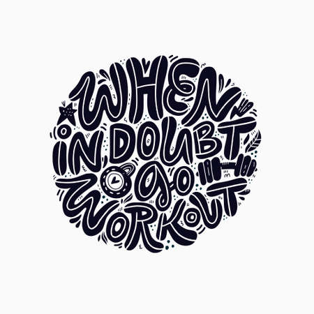 When in doubt go workout hand drawn ink brush lettering. Motivational round handwritten quote. Black and white inspirational phrase. Scandinavian font sketch calligraphy. Poster, banner vector design  イラスト・ベクター素材