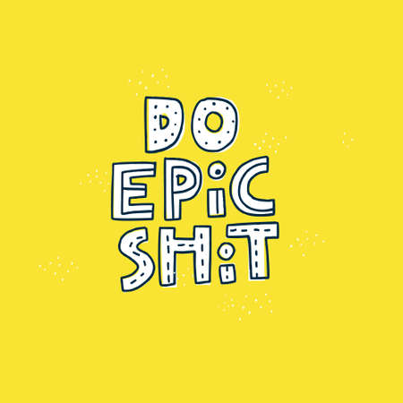 Do epic shit quote hand drawn vector lettering. Doodle lifestyle phrase, slogan illustration. Leave comfort zone. Sketch typography on yellow background. Inspirational, motivational poster, banner