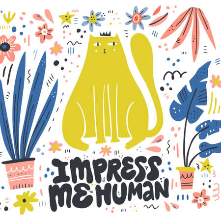 Queen cat color flat hand drawn vector character. Impress me human. Quote handwritten lettering. Arrogant, naughty kitten with crown and houseplants. Isolated scandinavian style cartoon illustration Illustration