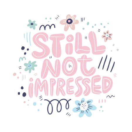 Quote hand drawn vector pink lettering. Still not impressed phrase. Scandinavian style typography. Indifference slogan with flowers clipart. Ironic poster, banner isolated design element  イラスト・ベクター素材