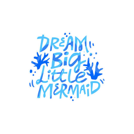 Dream big little mermaid hand drawn vector blue lettering. Stylized phrase. Birthday quote isolated clipart. Flat design typography. Inspirational poster, banner, greeting card design element