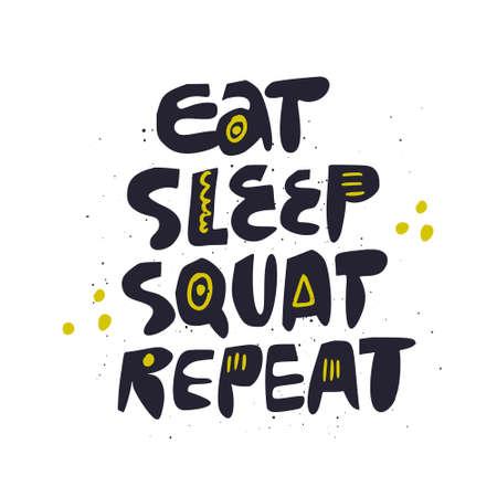 Motivation handwritten quote, ink brush phrase. Eat sleep squat repeat handdrawn vector lettering. Inspiration slogan sketch calligraphy. Scandinavian stylized inscription. Poster typography design Illustration