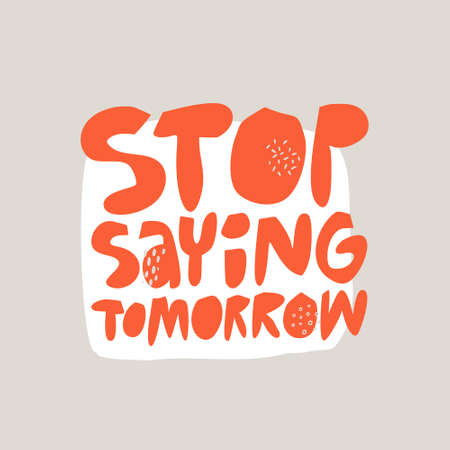 Stop saying tomorrow hand drawn flat red lettering. Motivational handwritten phrase. Inspirational slogan, quote sketch typography. Vector cartoon inscription. Poster, t shirt print design