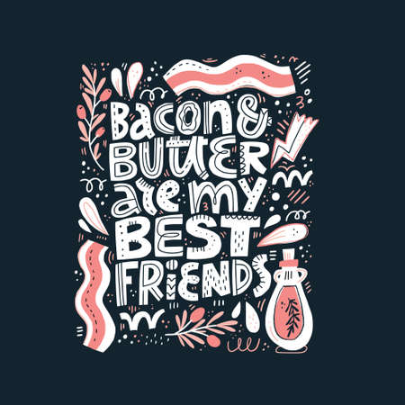 Bacon and butter are my best friends hand drawn lettering. Keto diet food flat illustration. Ketogenic nutrition white phrase. Healthy low carb eating. Poster, banner design with olive oil, branch