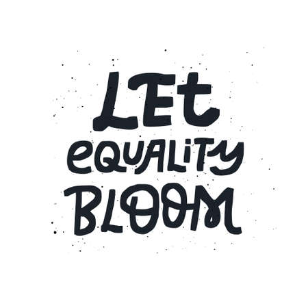 Equal rights activist hand drawn message. Let equality bloom black lettering, typography. Handwritten motivational slogan, wisdom saying for t-shirt print, banner, poster design