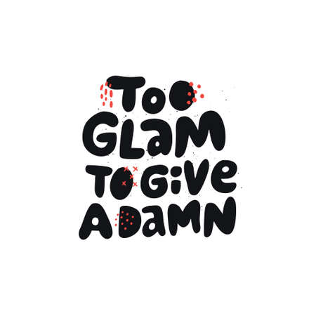 Too glam to give a damn girl power quote. Scandinavian style black lettering. Stylized flat hand drawn typography with abstract doodles. T-shirt print, postcard design Illustration